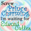 screw prince charming i want edward!!